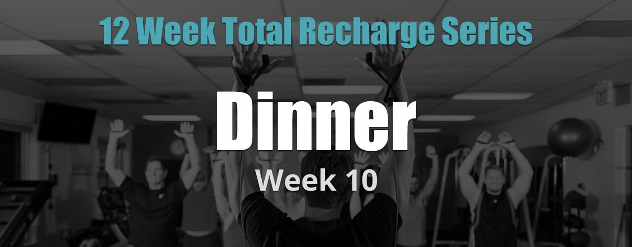 12 Weeks Total Recharge: Week 10 - Dinner