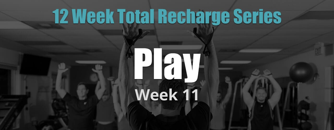 12 Weeks Total Recharge: Week 11 - Play