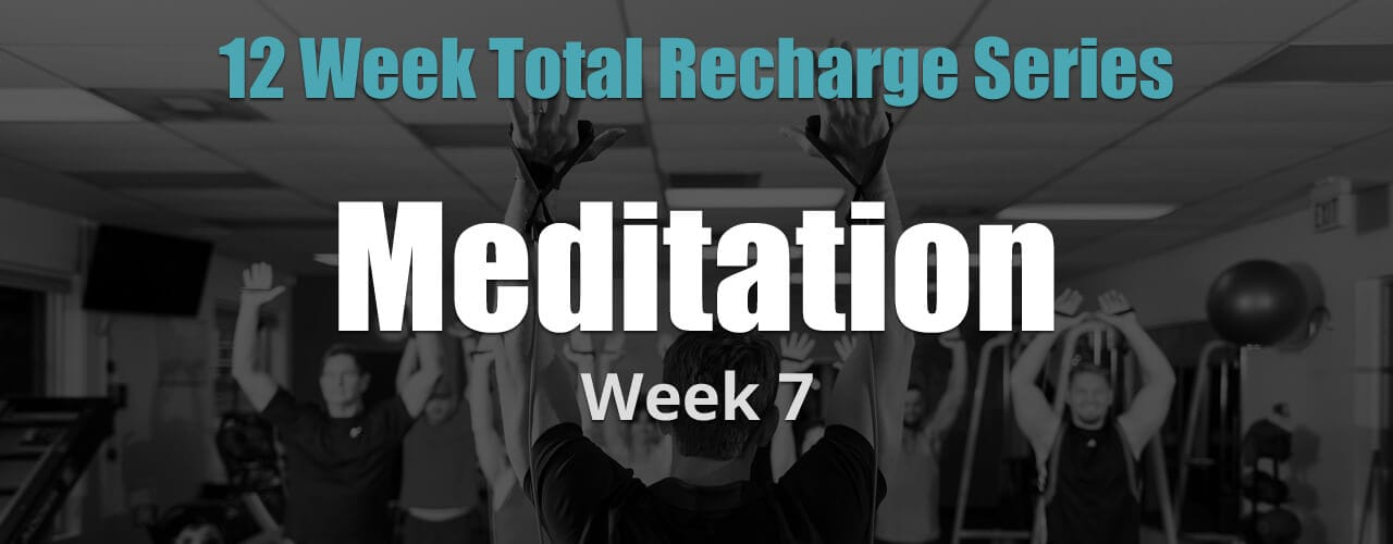 12 Weeks Total Recharge: Week 7 - Meditation